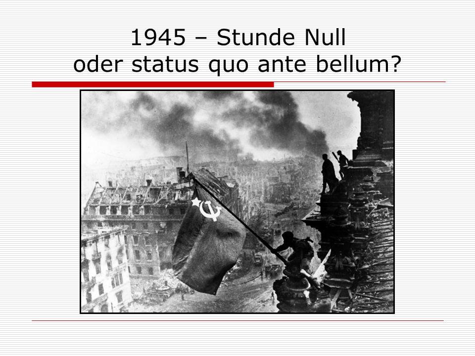 1945 – Stunde Null oder status quo ante bellum