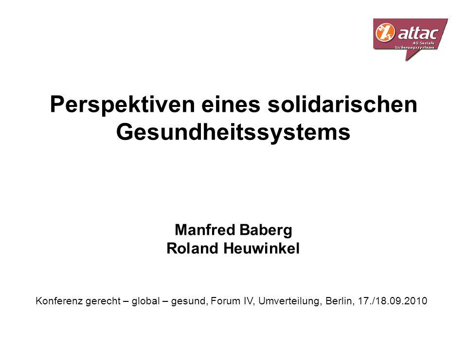 Perspektiven eines solidarischen Gesundheitssystems Manfred Baberg Roland Heuwinkel