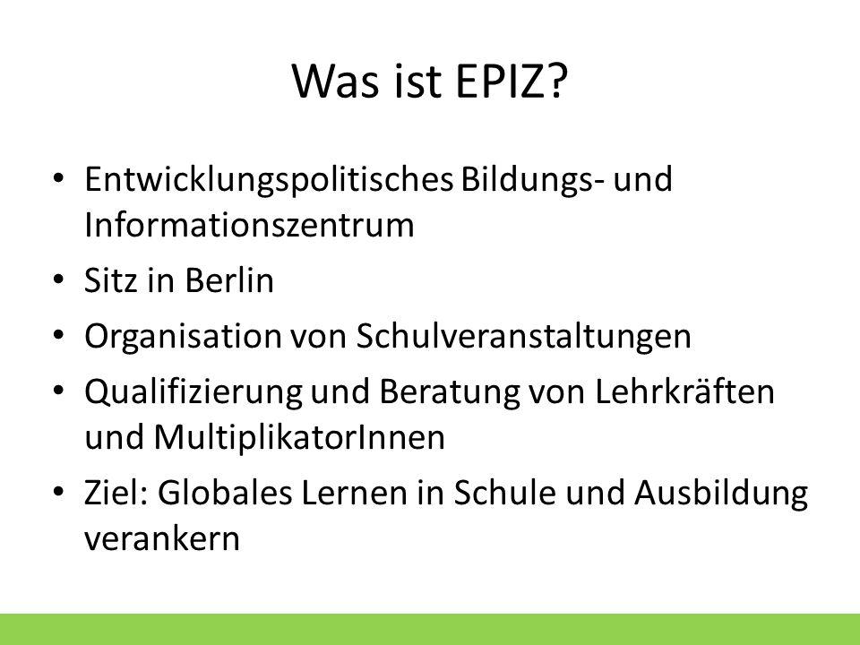 Was ist EPIZ Entwicklungspolitisches Bildungs- und Informationszentrum. Sitz in Berlin. Organisation von Schulveranstaltungen.