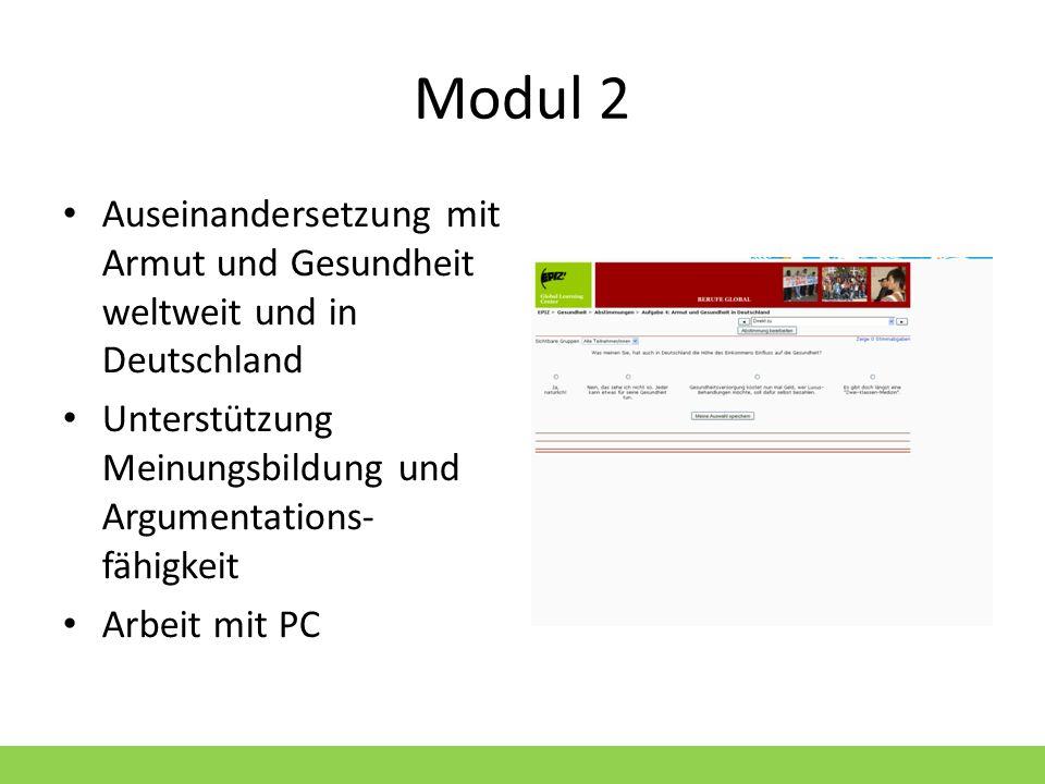 Modul 2 Auseinandersetzung mit Armut und Gesundheit weltweit und in Deutschland. Unterstützung Meinungsbildung und Argumentations- fähigkeit.