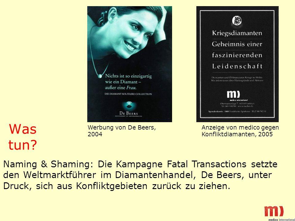 Was tun Werbung von De Beers, 2004. Anzeige von medico gegen Konfliktdiamanten, 2005.