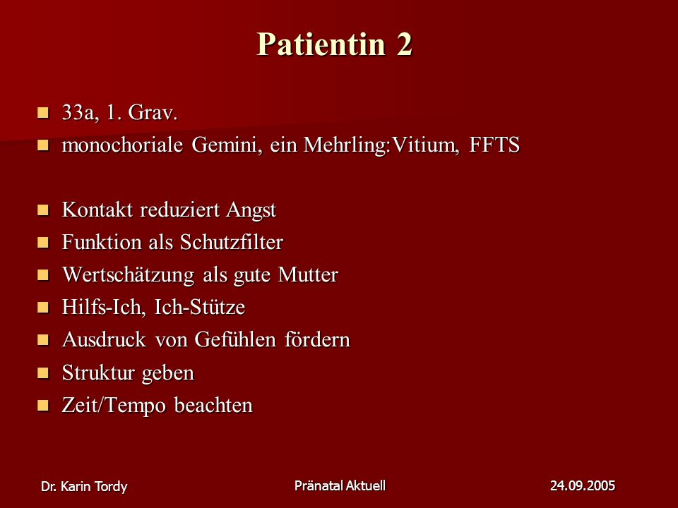Patientin 2 33a, 1. Grav. monochoriale Gemini, ein Mehrling:Vitium, FFTS. Kontakt reduziert Angst.