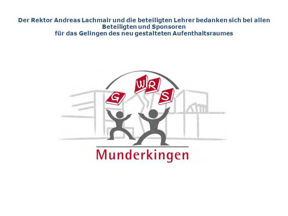 Der Rektor Andreas Lachmair und die beteiligten Lehrer bedanken sich bei allen Beteiligten und Sponsoren für das Gelingen des neu gestalteten Aufenthaltsraumes