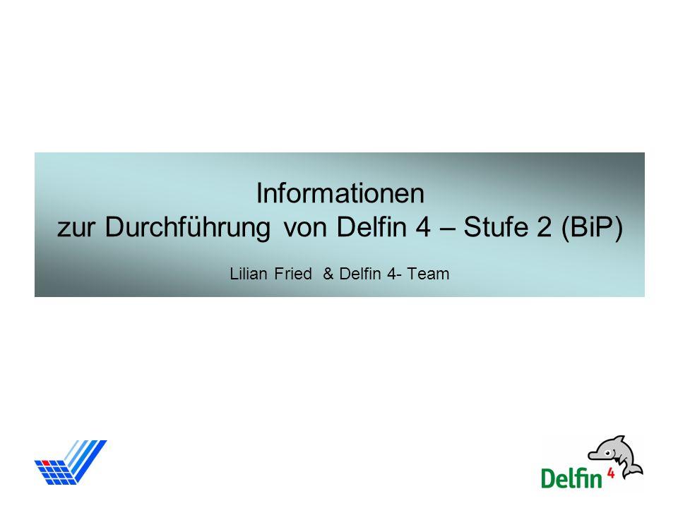 Informationen zur Durchführung von Delfin 4 – Stufe 2 (BiP) Lilian Fried & Delfin 4- Team