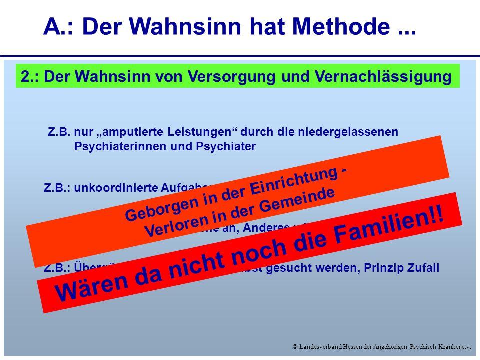 A.: Der Wahnsinn hat Methode ... Wären da nicht noch die Familien!!