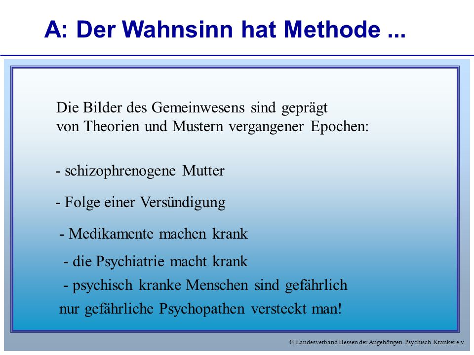 A: Der Wahnsinn hat Methode ...
