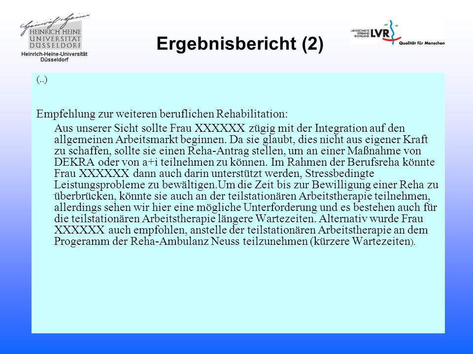 Ergebnisbericht (2) (..) Empfehlung zur weiteren beruflichen Rehabilitation: