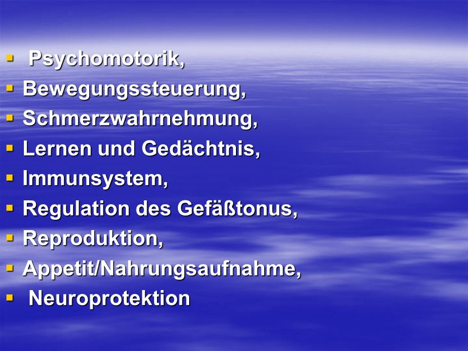 Psychomotorik,Bewegungssteuerung, Schmerzwahrnehmung, Lernen und Gedächtnis, Immunsystem, Regulation des Gefäßtonus,