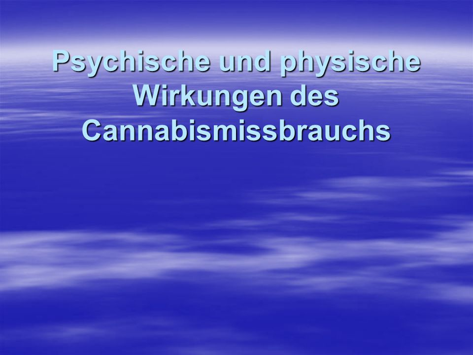 Psychische und physische Wirkungen des Cannabismissbrauchs