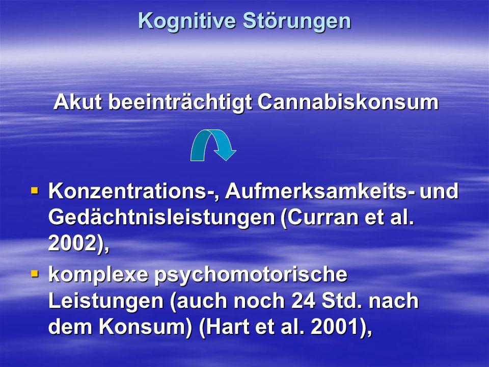Kognitive Störungen Akut beeinträchtigt Cannabiskonsum. Konzentrations-, Aufmerksamkeits- und Gedächtnisleistungen (Curran et al. 2002),
