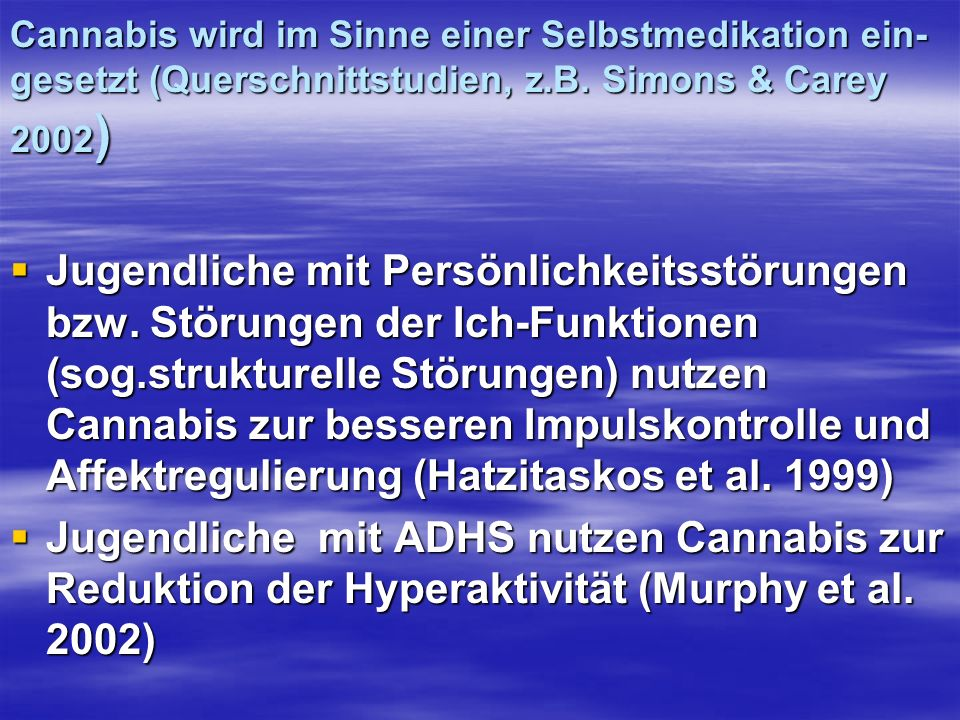 Cannabis wird im Sinne einer Selbstmedikation ein-gesetzt (Querschnittstudien, z.B. Simons & Carey 2002)