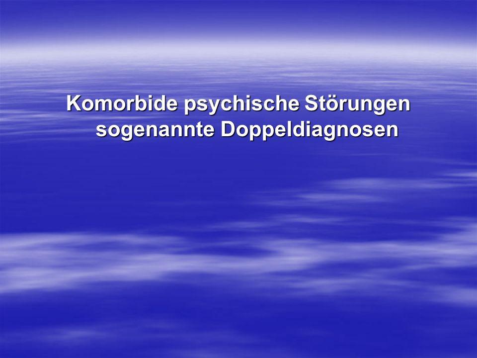 Komorbide psychische Störungen sogenannte Doppeldiagnosen