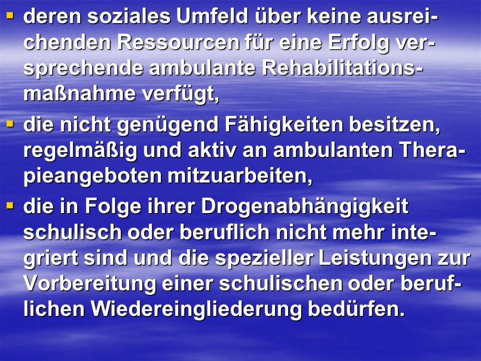 deren soziales Umfeld über keine ausrei-chenden Ressourcen für eine Erfolg ver-sprechende ambulante Rehabilitations-maßnahme verfügt,
