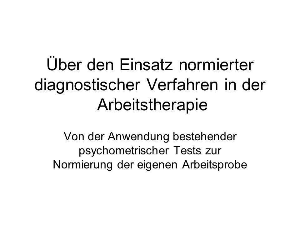 Über den Einsatz normierter diagnostischer Verfahren in der Arbeitstherapie