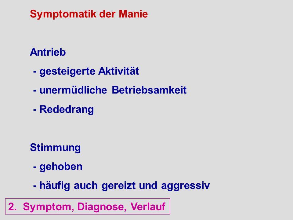 Symptomatik der Manie Antrieb. - gesteigerte Aktivität. - unermüdliche Betriebsamkeit. - Rededrang.