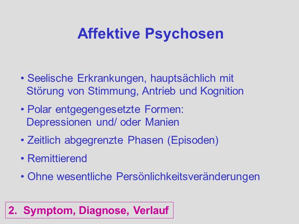 Affektive Psychosen Seelische Erkrankungen, hauptsächlich mit Störung von Stimmung, Antrieb und Kognition.