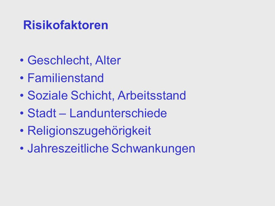 RisikofaktorenGeschlecht, Alter. Familienstand. Soziale Schicht, Arbeitsstand. Stadt – Landunterschiede.