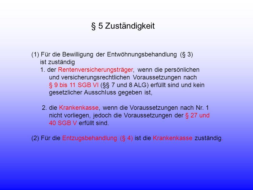 § 5 Zuständigkeit Für die Bewilligung der Entwöhnungsbehandlung (§ 3)