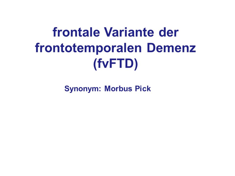 frontale Variante der frontotemporalen Demenz (fvFTD)
