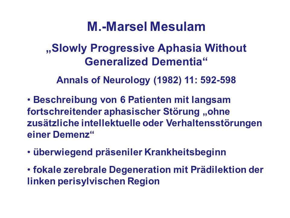 """M.-Marsel Mesulam""""Slowly Progressive Aphasia Without Generalized Dementia Annals of Neurology (1982) 11: 592-598."""