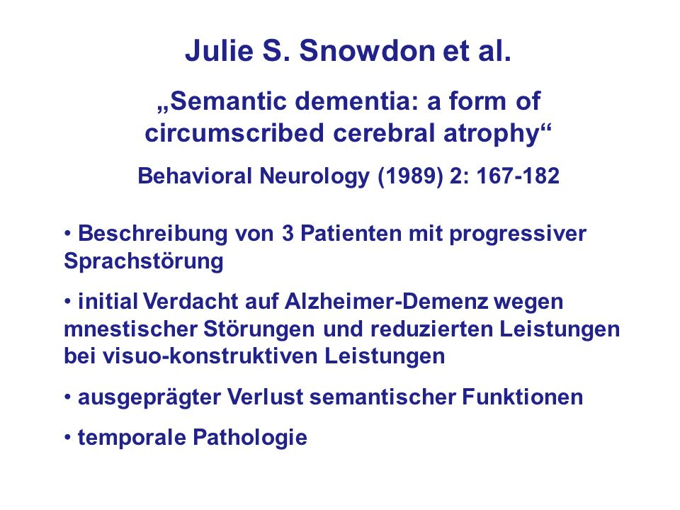 "Julie S. Snowdon et al. ""Semantic dementia: a form of circumscribed cerebral atrophy Behavioral Neurology (1989) 2: 167-182."