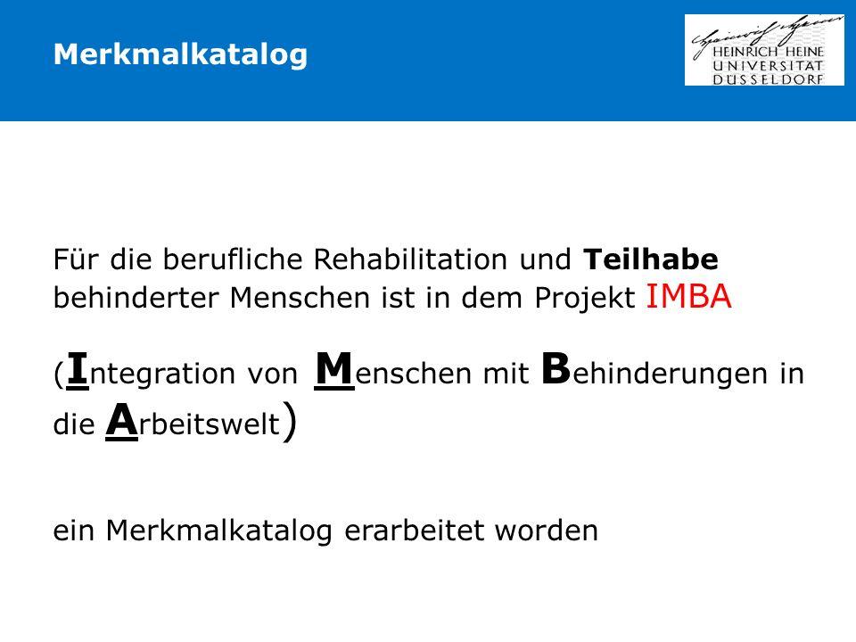 Merkmalkatalog Für die berufliche Rehabilitation und Teilhabe behinderter Menschen ist in dem Projekt IMBA.