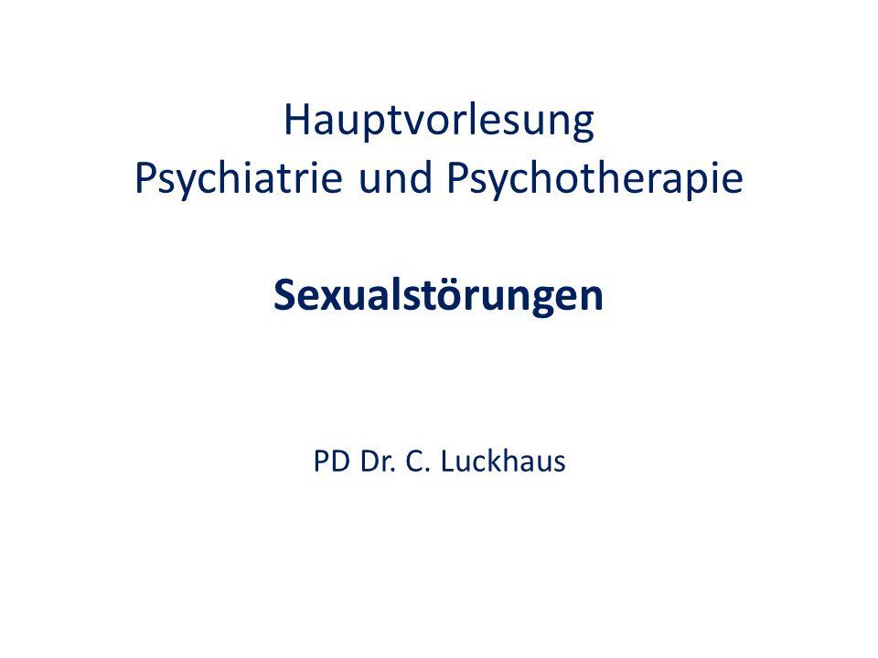 Hauptvorlesung Psychiatrie und Psychotherapie Sexualstörungen PD Dr. C