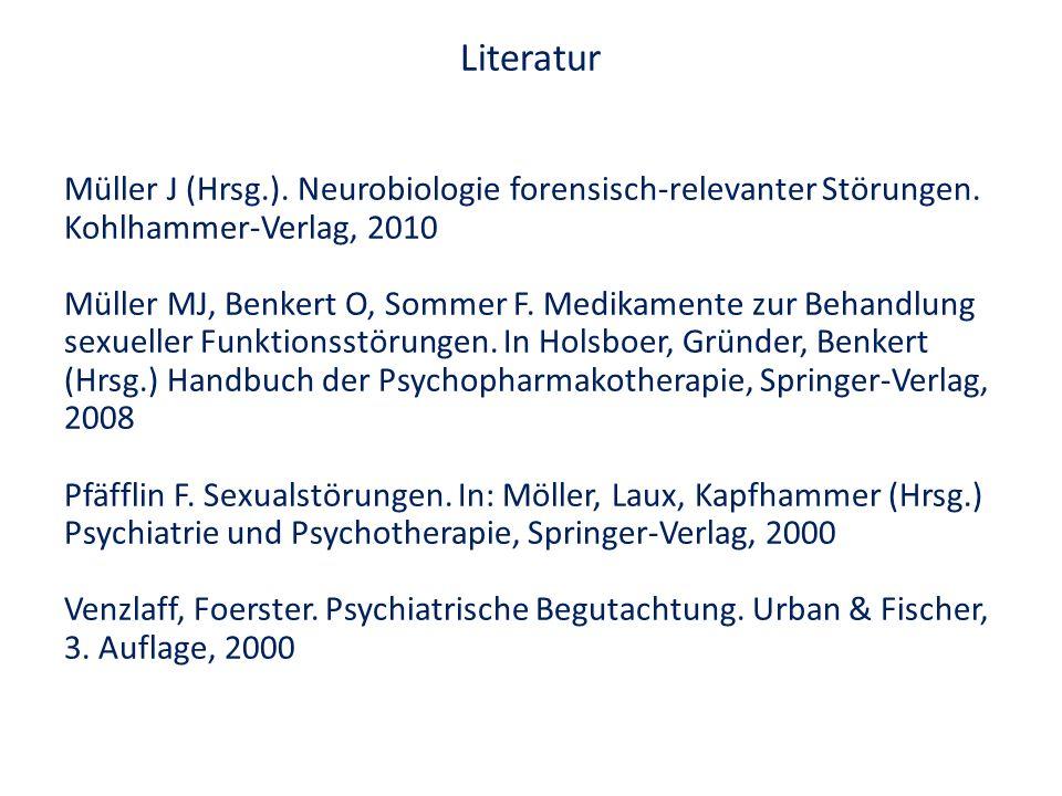 Literatur Müller J (Hrsg.). Neurobiologie forensisch-relevanter Störungen. Kohlhammer-Verlag, 2010.