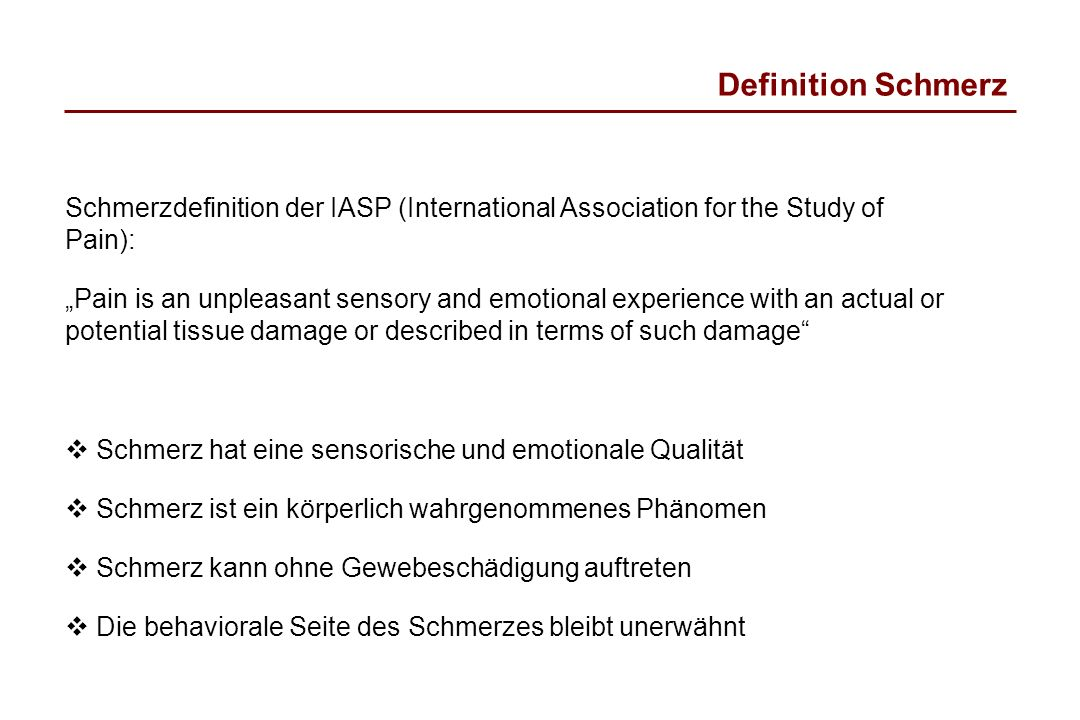 Definition Schmerz Schmerzdefinition der IASP (International Association for the Study of Pain):