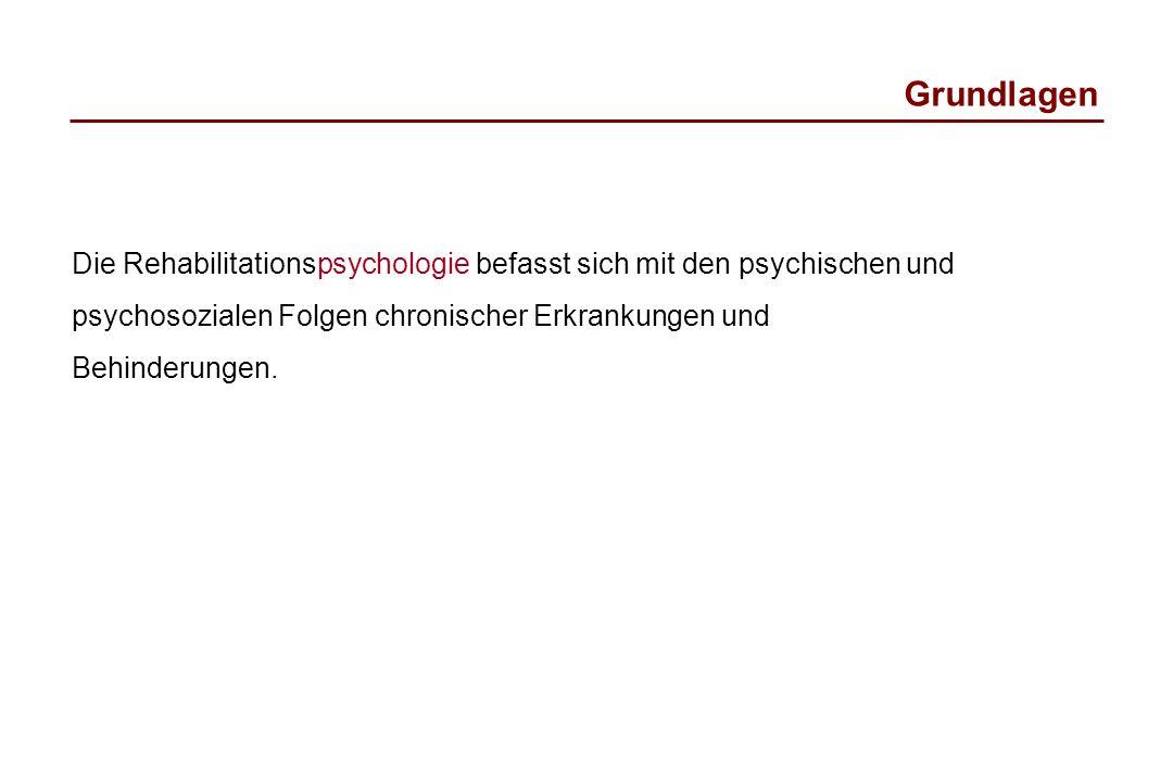 Grundlagen Die Rehabilitationspsychologie befasst sich mit den psychischen und psychosozialen Folgen chronischer Erkrankungen und Behinderungen.