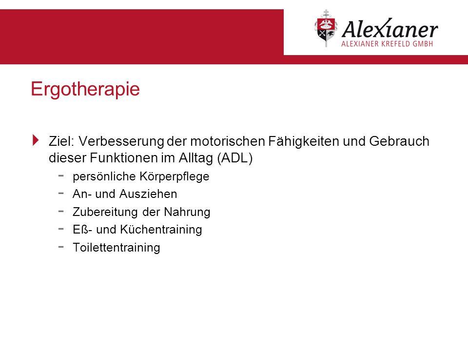 Ergotherapie Ziel: Verbesserung der motorischen Fähigkeiten und Gebrauch dieser Funktionen im Alltag (ADL)