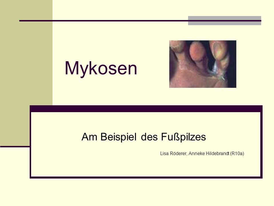 Am Beispiel des Fußpilzes Lisa Röderer, Anneke Hildebrandt (R10a)