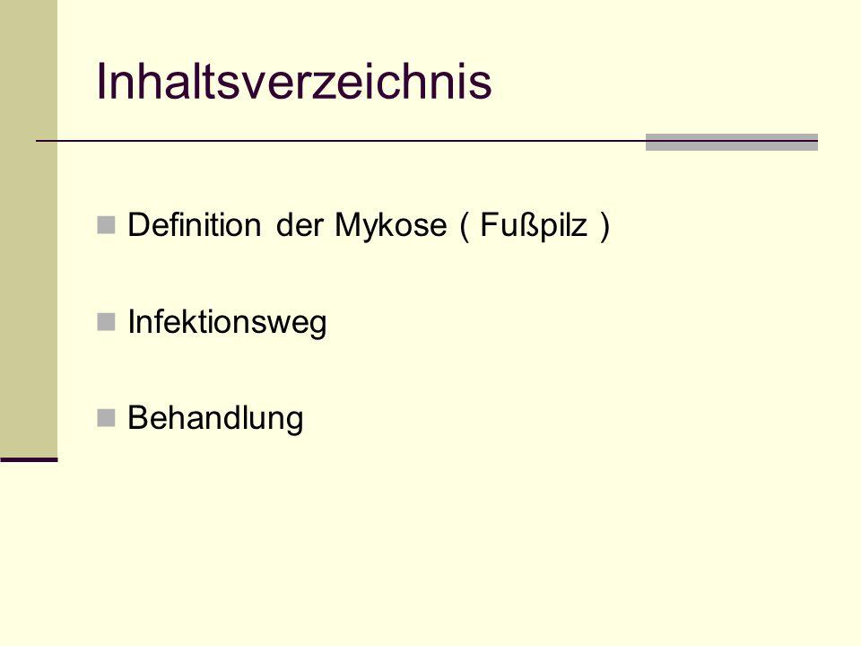Inhaltsverzeichnis Definition der Mykose ( Fußpilz ) Infektionsweg