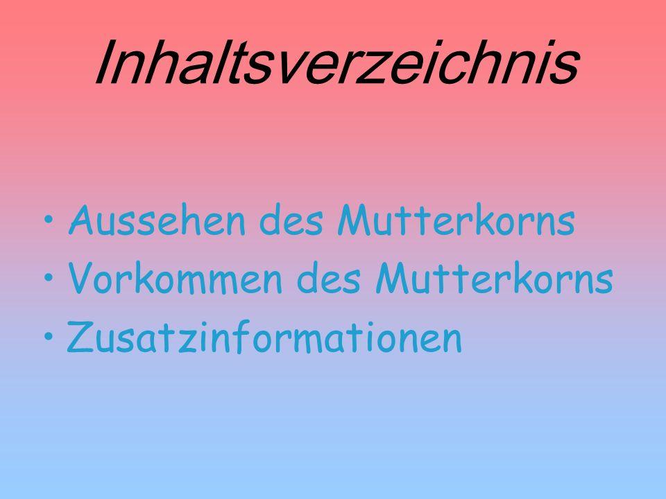 Inhaltsverzeichnis Aussehen des Mutterkorns Vorkommen des Mutterkorns