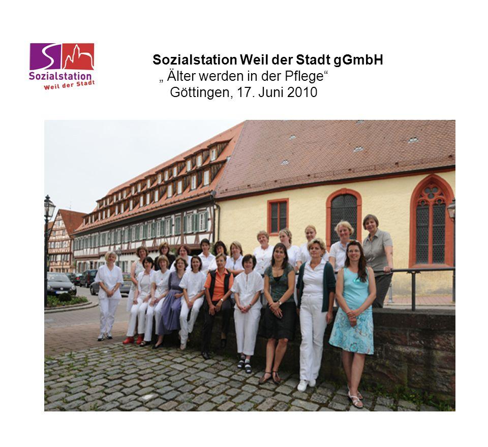 """Sozialstation Weil der Stadt gGmbH """" Älter werden in der Pflege Göttingen, 17. Juni 2010"""