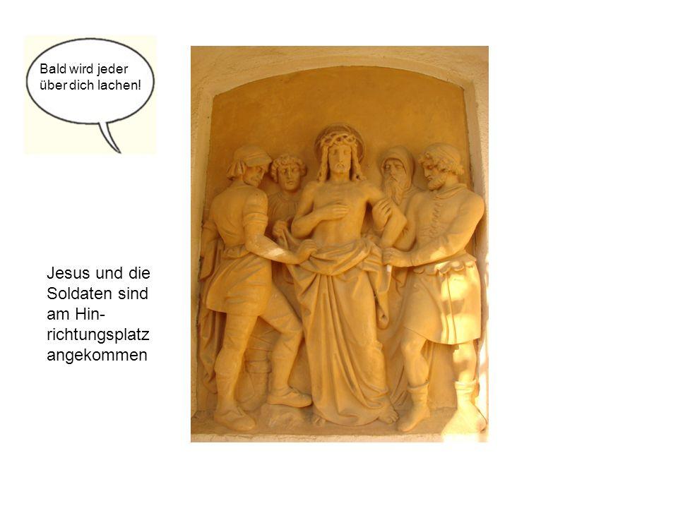Jesus und die Soldaten sind am Hin-richtungsplatz angekommen