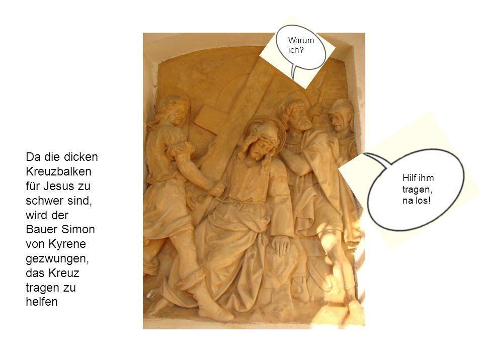 Warum ich Da die dicken Kreuzbalken für Jesus zu schwer sind, wird der Bauer Simon von Kyrene gezwungen, das Kreuz tragen zu helfen.