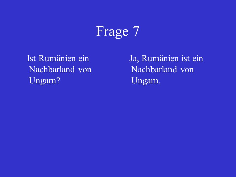 Frage 7 Ist Rumänien ein Nachbarland von Ungarn
