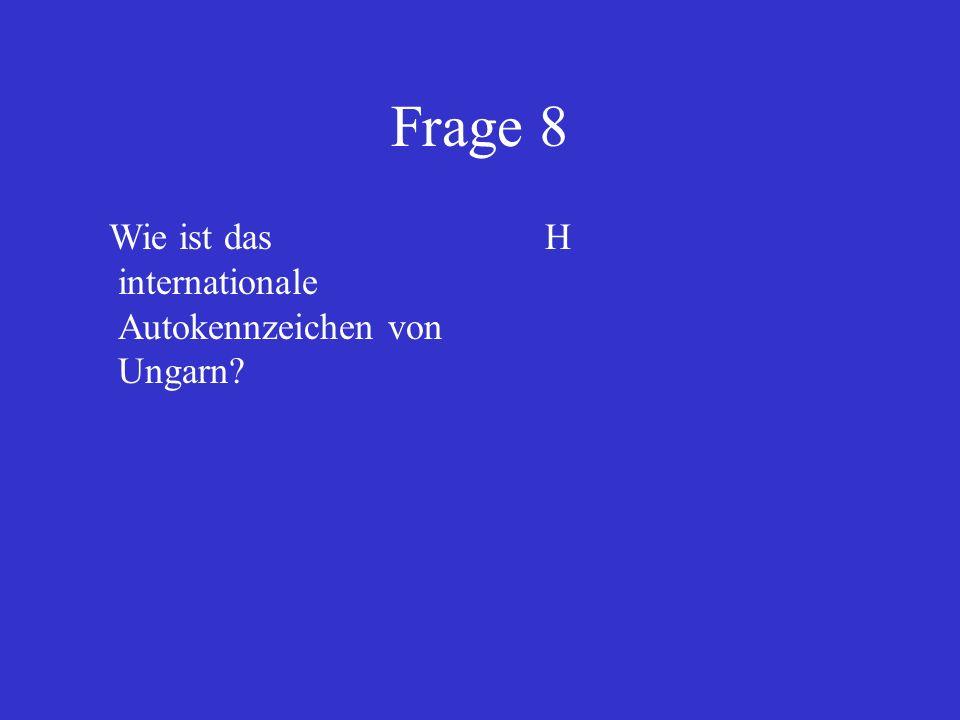 Frage 8 Wie ist das internationale Autokennzeichen von Ungarn H