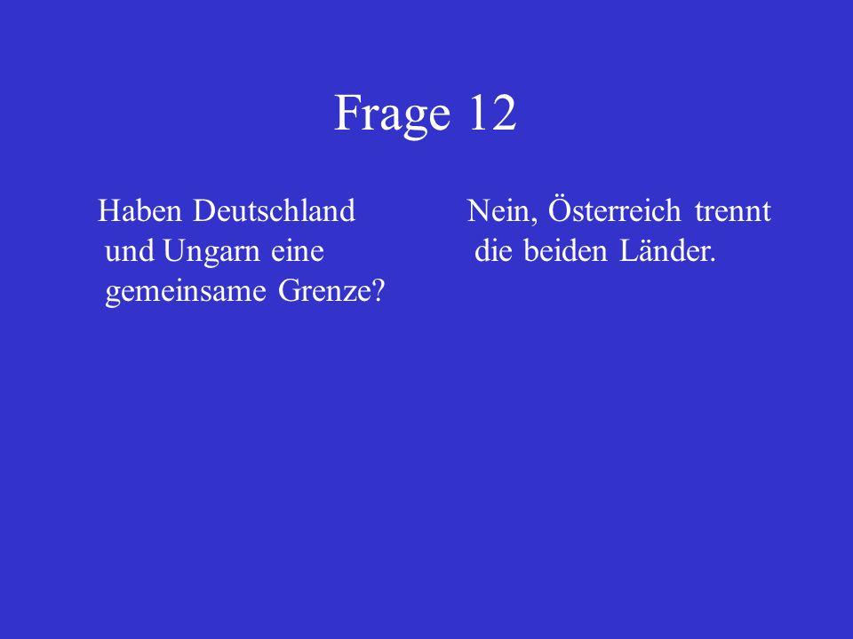 Frage 12 Haben Deutschland und Ungarn eine gemeinsame Grenze