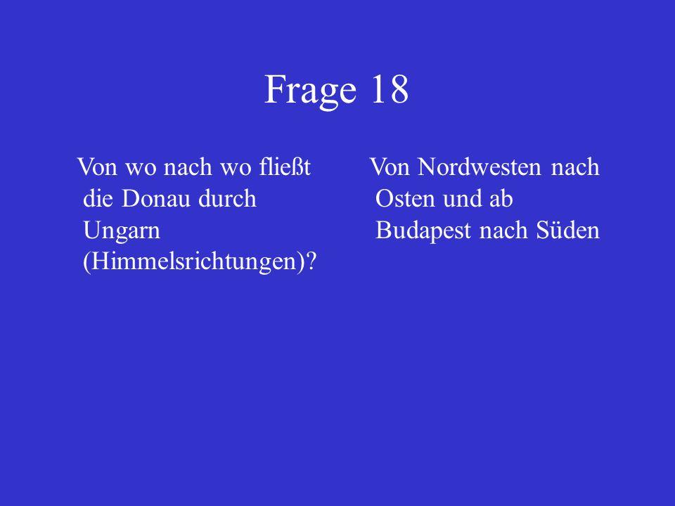 Frage 18 Von wo nach wo fließt die Donau durch Ungarn (Himmelsrichtungen).