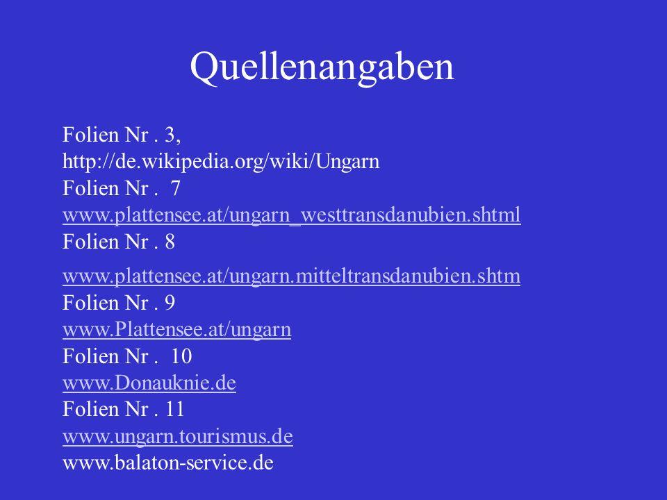 Quellenangaben Folien Nr . 3, http://de.wikipedia.org/wiki/Ungarn