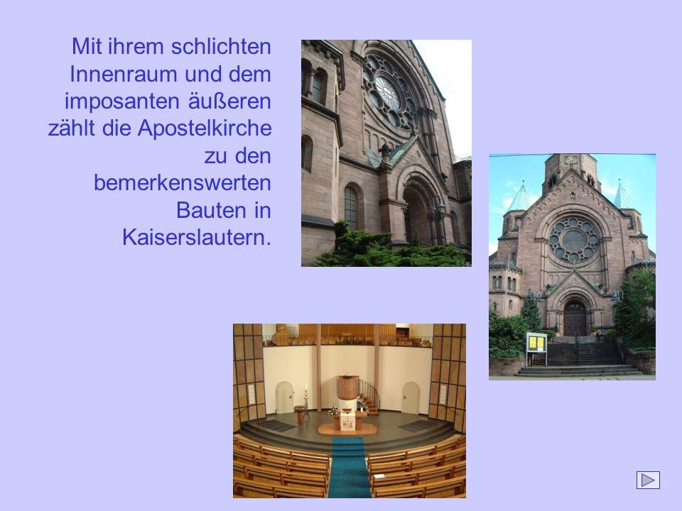 Mit ihrem schlichten Innenraum und dem imposanten äußeren zählt die Apostelkirche zu den bemerkenswerten Bauten in Kaiserslautern.