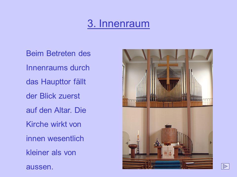 3. Innenraum Beim Betreten des Innenraums durch das Haupttor fällt