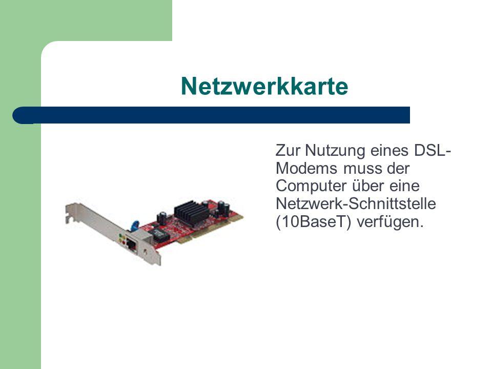 Netzwerkkarte Zur Nutzung eines DSL-Modems muss der Computer über eine Netzwerk-Schnittstelle (10BaseT) verfügen.