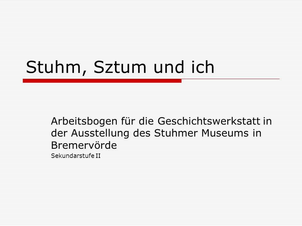 Stuhm, Sztum und ich Arbeitsbogen für die Geschichtswerkstatt in der Ausstellung des Stuhmer Museums in Bremervörde.