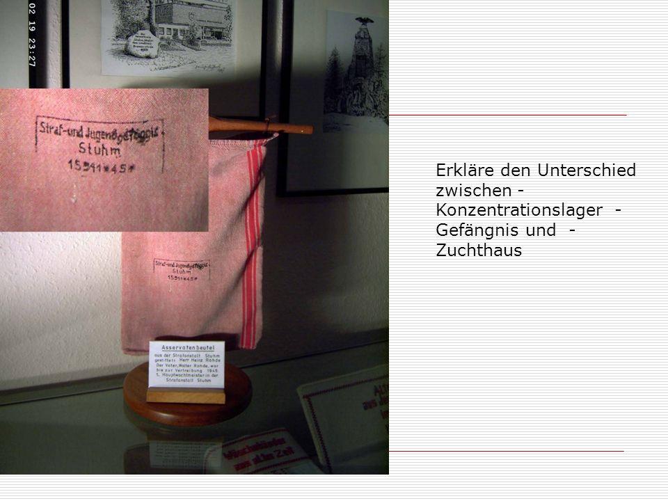 Stuhm, Sztum und ichErkläre den Unterschied zwischen - Konzentrationslager - Gefängnis und - Zuchthaus.