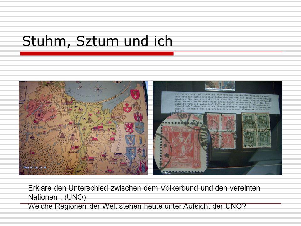 Stuhm, Sztum und ichMan muß sagen: Viele ! Erkläre den Unterschied zwischen dem Völkerbund und den vereinten.