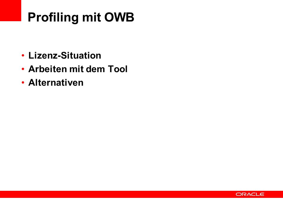Profiling mit OWB Lizenz-Situation Arbeiten mit dem Tool Alternativen