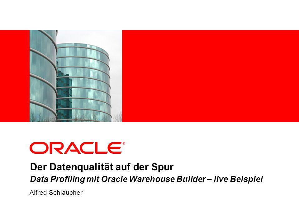 Der Datenqualität auf der Spur Data Profiling mit Oracle Warehouse Builder – live Beispiel